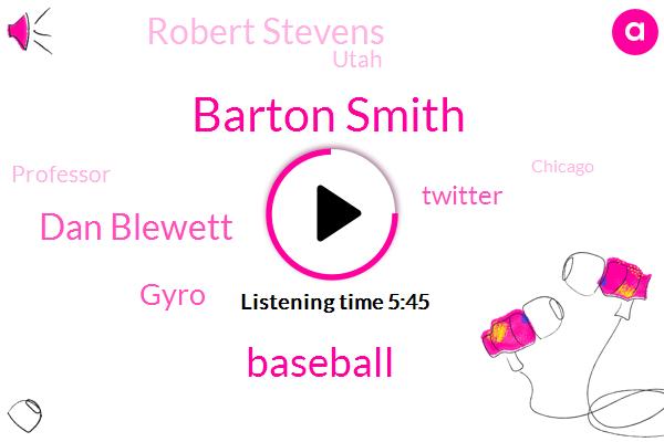 Barton Smith,Baseball,Dan Blewett,Gyro,Twitter,Robert Stevens,Utah,Professor,Chicago,Al Nathan,Sheen,Toronto,Mike Kid,Giren,Canon,DAN,TOM