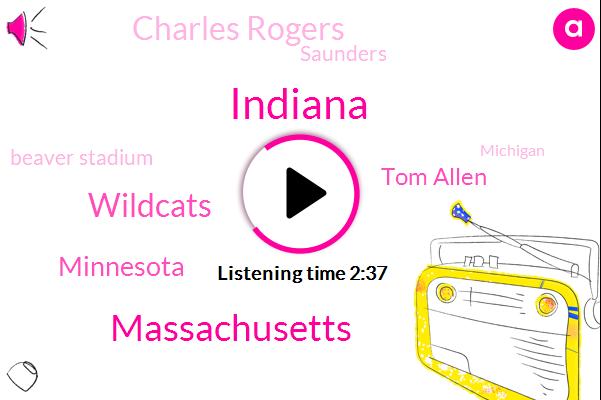 Massachusetts,Wildcats,Indiana,Minnesota,Tom Allen,Charles Rogers,Saunders,Beaver Stadium,Michigan,MSU,Mark Dantonio,Hundred Seventy Five Hundred Eighty Pounds,Ten One Five Hundred Meter,Six Foot
