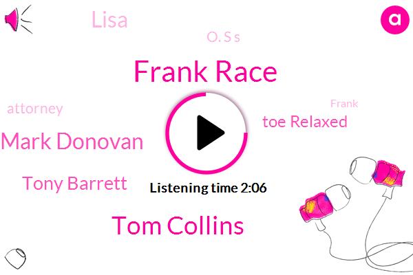 Frank Race,Tom Collins,Mark Donovan,Tony Barrett,Toe Relaxed,Lisa,O. S S,Attorney