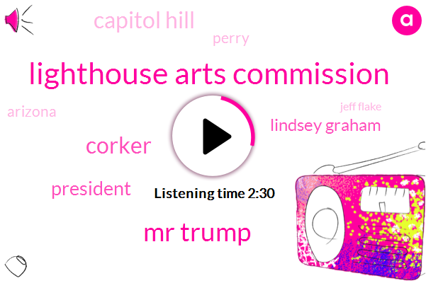 Lighthouse Arts Commission,Mr Trump,Corker,President Trump,Lindsey Graham,Capitol Hill,Perry,Arizona,Jeff Flake,Senator Mccain