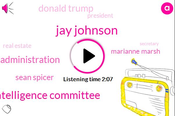Jay Johnson,House Intelligence Committee,Obama Administration,Sean Spicer,Marianne Marsh,Donald Trump,President Trump,Real Estate,Keane,Secretary,Press Secretary,FBI,Director,James Colmey,WBZ,Chris