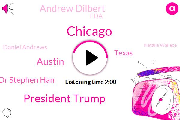 Chicago,ABC,President Trump,Austin,Dr Stephen Han,Texas,Andrew Dilbert,FDA,Daniel Andrews,Natalie Wallace,Dallas,Arizona,South Wales,Commissioner,Victoria,Sprint,Washington,White House