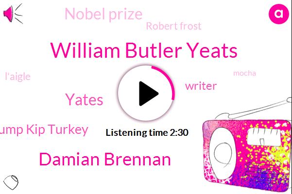 William Butler Yeats,Damian Brennan,Yates,Trump Kip Turkey,Writer,Nobel Prize,Robert Frost,L'aigle,Mocha,Saigon,Galway,Sound Life Magazine,Keith Park,Hugh,Advocation,T Gregory