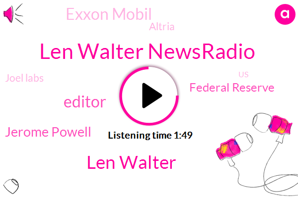 Len Walter Newsradio,Len Walter,Editor,Jerome Powell,Federal Reserve,Exxon Mobil,Altria,Joel Labs,United States,Demarcus,Chairman,Kristen,RAY,China