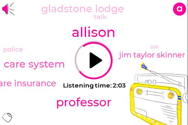 Allison,Professor,Health Care System,Health Care Insurance,Jim Taylor Skinner,Gladstone Lodge