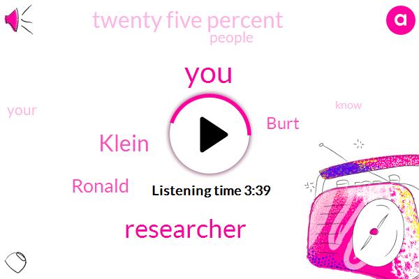 Researcher,Klein,Ronald,Burt,Twenty Five Percent