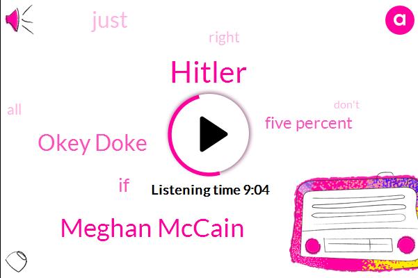 Hitler,Meghan Mccain,Okey Doke,Five Percent