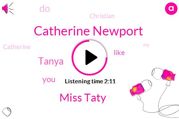 Catherine Newport,Miss Taty,Tanya