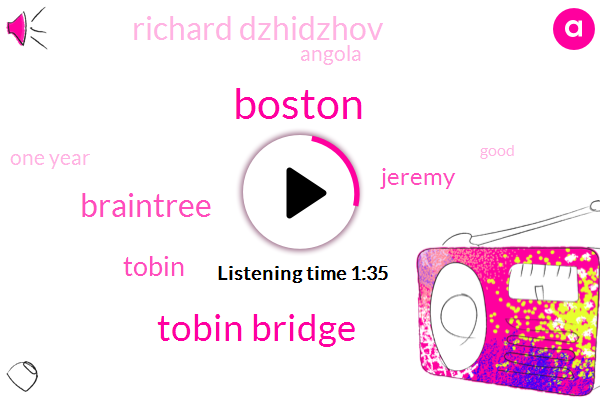 Boston,Tobin Bridge,Braintree,Tobin,Jeremy,Richard Dzhidzhov,Angola,One Year