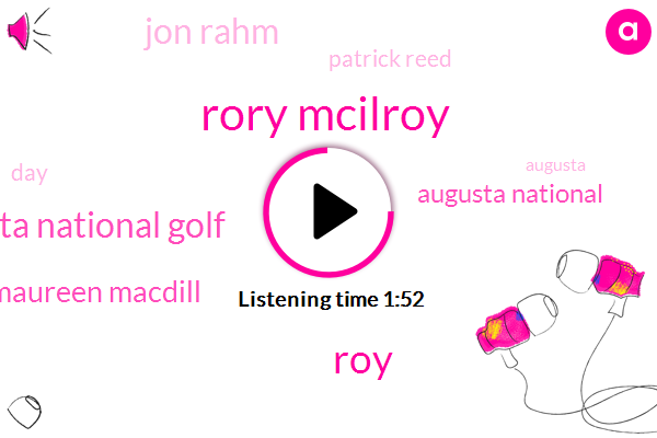 Rory Mcilroy,ROY,Augusta National Golf,Maureen Macdill,Augusta National,Jon Rahm,Patrick Reed