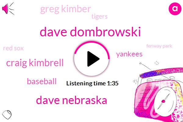 Dave Dombrowski,Dave Nebraska,Craig Kimbrell,Baseball,Yankees,Greg Kimber,Tigers,Red Sox,Fenway Park,Tito Francona,David,Woodward,Goodwin,Carlos Carrasco,Two Years