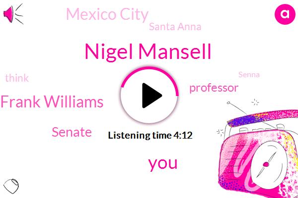 Nigel Mansell,Frank Williams,Senate,Professor,Mexico City,Santa Anna,Senna,Santa,Seneca,Prost,Paul,Mercedes,Ferrari,Manso,Mclaren,Andretti