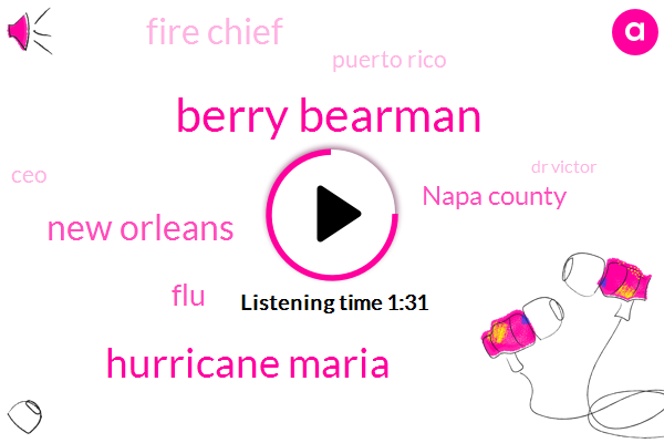 Berry Bearman,Hurricane Maria,New Orleans,FLU,Napa County,Fire Chief,Puerto Rico,CEO,Dr Victor,Australia,Sixty Years