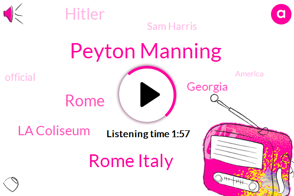 Peyton Manning,Rome Italy,Rome,La Coliseum,Georgia,Hitler,Sam Harris,Official,America,Two Minute