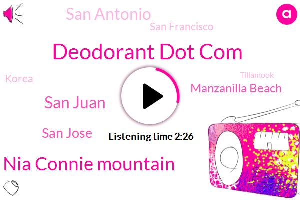 Deodorant Dot Com,Nia Connie Mountain,San Juan,San Jose,Manzanilla Beach,San Antonio,San Francisco,Korea,Tillamook,Oregon,Doug,Washington,Twenty Percent