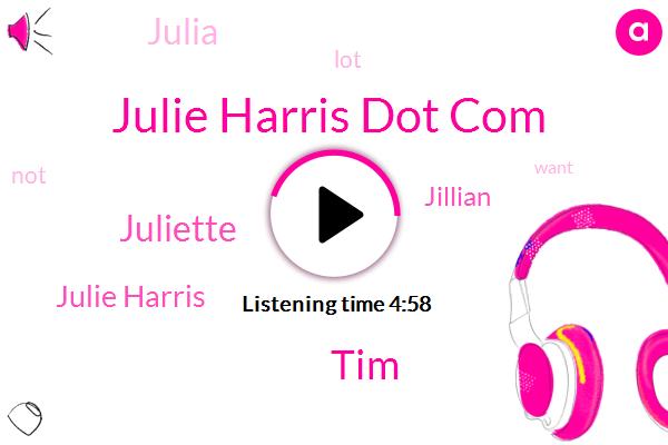 Julie Harris Dot Com,TIM,Juliette,Julie Harris,Jillian,Julia