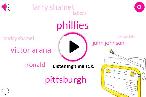 Phillies,Pittsburgh,Victor Arana,Ronald,John Johnson,Larry Shamet,Lakers,Landry Shamet,Jake Arrieta,Sarangani Dominguez,Iran,Anderson,Vegas,Twelve Thirty Six Years