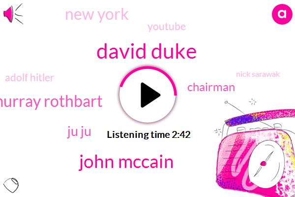 David Duke,John Mccain,Murray Rothbart,Ju Ju,Chairman,New York,Youtube,Adolf Hitler,Nick Sarawak,ONO,Harrison