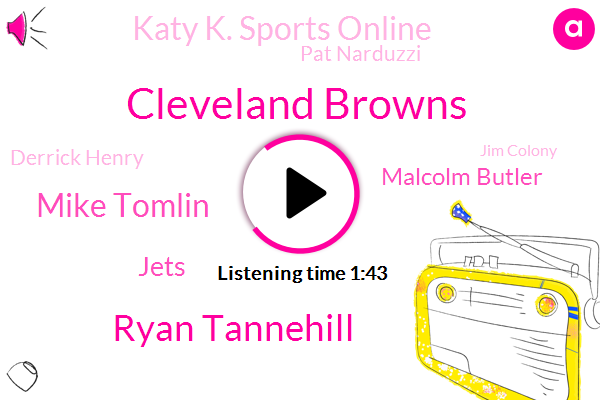 Cleveland Browns,Ryan Tannehill,Mike Tomlin,Jets,Malcolm Butler,Katy K. Sports Online,Pat Narduzzi,Derrick Henry,Jim Colony,MLB,Steelers,David Decastro,Bills,Senior Benefits Advisor,Braves,Dante Johnson,Dodgers,Miami,Newsradio,Tampa Bay