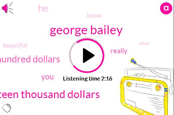 George Bailey,Seven Ten Fifteen Thousand Dollars,Three Hundred Dollars