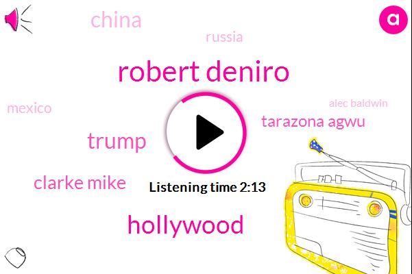 Robert Deniro,Hollywood,Donald Trump,Clarke Mike,Tarazona Agwu,China,Russia,Mexico,Alec Baldwin,Nafta,Canada