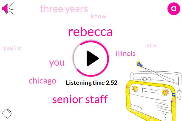 Rebecca,Senior Staff,Chicago,Illinois,Three Years