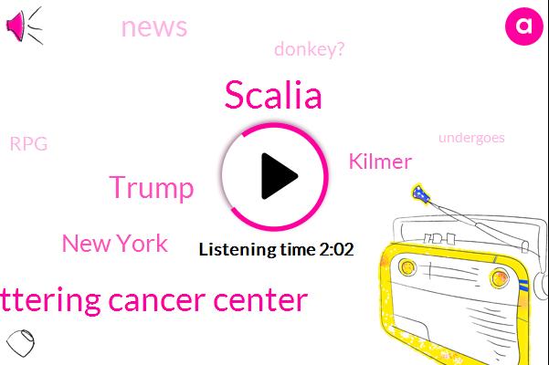 Scalia,Memorial Sloan Kettering Cancer Center,Donald Trump,New York,Kilmer