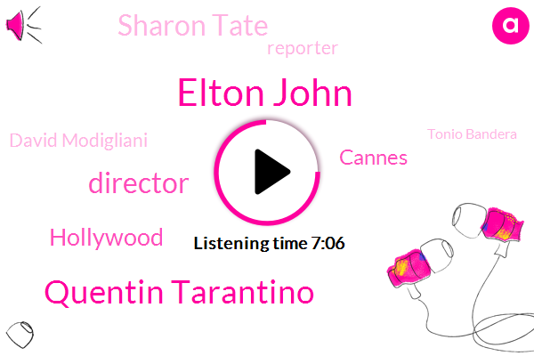 Elton John,Quentin Tarantino,Hollywood,Cannes,Director,Sharon Tate,Reporter,David Modigliani,Tonio Bandera,Senate,Texas,California,Pedro Malda,Elissa,Palmdale,Skype,Tinos,Korea,Brazil,Carlson