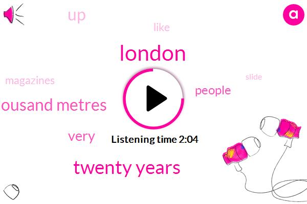 London,Twenty Years,Two Thousand Metres