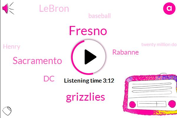 Fresno,Grizzlies,Sacramento,DC,Rabanne,Lebron,Baseball,Henry,Twenty Million Dollars,Forty Five Million Dollar,Two Billion Dollar,Million Dollars,Thirty Year
