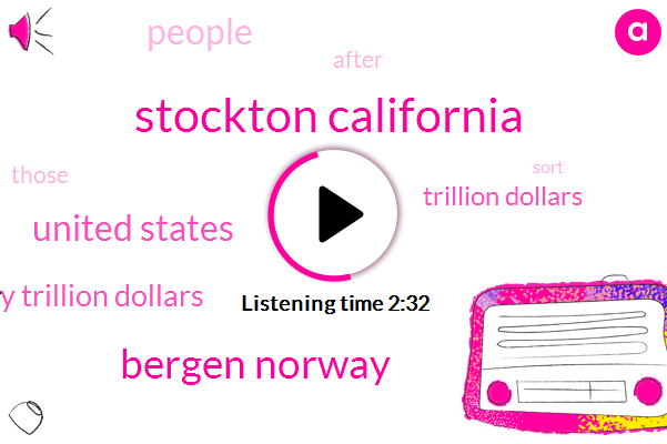Stockton California,Bergen Norway,United States,Forty Trillion Dollars,Trillion Dollars