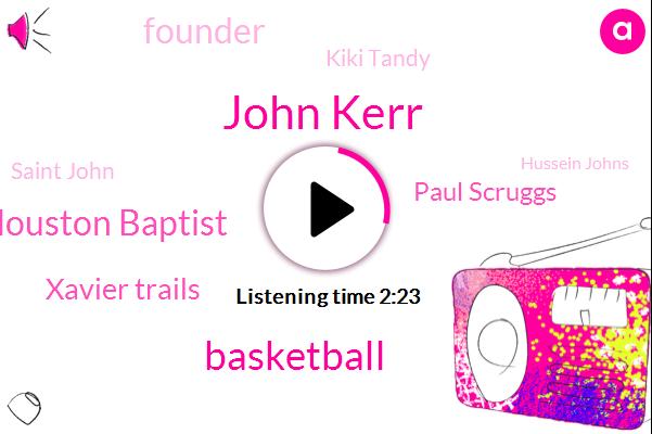 John Kerr,Houston Baptist,Xavier Trails,Basketball,Paul Scruggs,Founder,Kiki Tandy,Saint John,Hussein Johns,Reggie,Este,Marshall Marshall,Musketeers,Senator