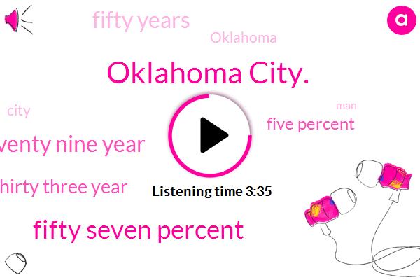 Oklahoma City.,Fifty Seven Percent,Seventy Nine Year,Thirty Three Year,Five Percent,Fifty Years