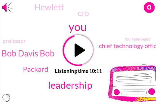 Bob Davis Bob,Packard,Chief Technology Officer,Hewlett,CEO,Professor,Fourteen Years