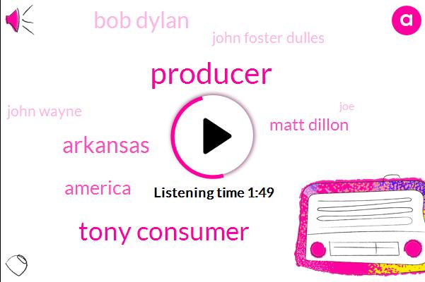 Producer,Tony Consumer,Arkansas,Matt Dillon,Bob Dylan,John Foster Dulles,America,John Wayne,JOE,Posven,Twenty Years