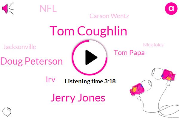 Tom Coughlin,Jerry Jones,Doug Peterson,IRV,Tom Papa,NFL,Carson Wentz,Jacksonville,Nick Foles,Football,Chris,Dallas,Fifteen Years