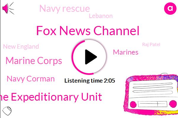 Fox News Channel,15Th Marine Expeditionary Unit,Marine Corps,Navy Corman,Marines,Navy Rescue,Lebanon,New England,Raj Patel,Carolyn Maloney,United States,San Diego,Lucas Tomlinson,North Carolina,Pentagon,Assault,Alexa,New York,America