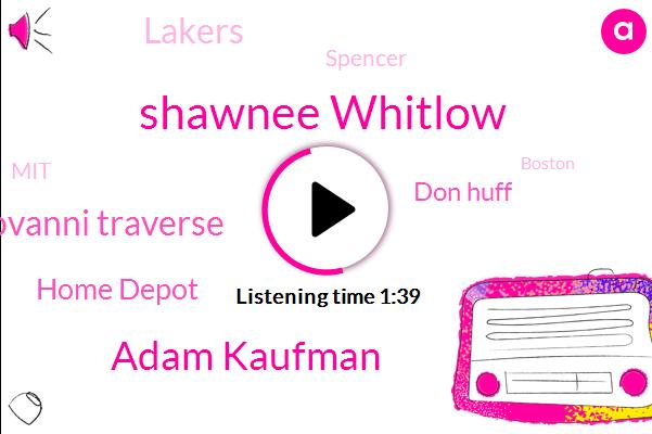 Shawnee Whitlow,Adam Kaufman,Dr Giovanni Traverse,Home Depot,Don Huff,Lakers,Spencer,MIT,Boston,Celtics,Eighty Seven Year,Thousand Dollars,Three Years