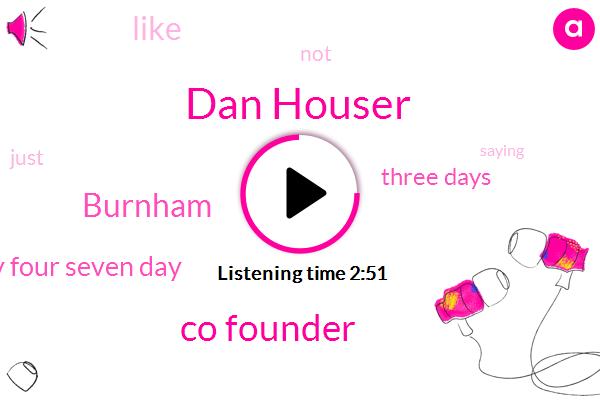 Dan Houser,Co Founder,Burnham,Twenty Four Seven Day,Three Days