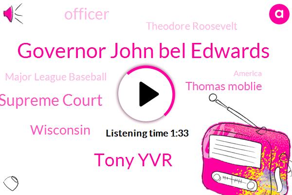 Governor John Bel Edwards,Tony Yvr,Supreme Court,Wisconsin,Thomas Moblie,Officer,Theodore Roosevelt,Major League Baseball,America,Johnson,Secretary,Brad Crozier,Phoenix,GEN