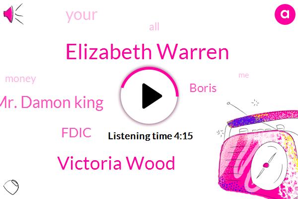 Elizabeth Warren,Victoria Wood,Mr. Damon King,Fdic,Boris