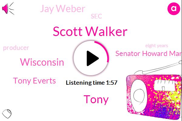 Scott Walker,Wisconsin,Tony Everts,Tony,Senator Howard Mark,Jay Weber,SEC,Producer,Eight Years