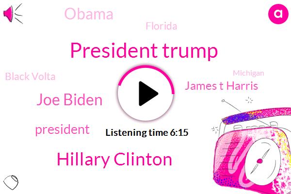 President Trump,Hillary Clinton,Joe Biden,James T Harris,Barack Obama,Florida,Black Volta,Michigan,Joe Straight,United States,ACP,Nash,MMA,Venezuela,America,Cuba