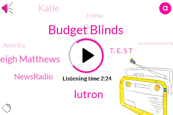 Budget Blinds,Lutron,Leigh Matthews,Newsradio,T. E. S T,Katie,Emma,America,One Hundred Forty Nine Dollars,Fifty Percent