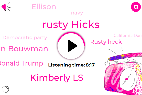 Democratic Party,California Democratic Party,Republican Party,Los Angeles,Rusty Hicks,California,Kimberly Ls,Eric Bouwman Bouwman,Donald Trump,Rusty Heck,Harassment,Navy,White House,Toledo,Ellison,Thirty Days,Two Months
