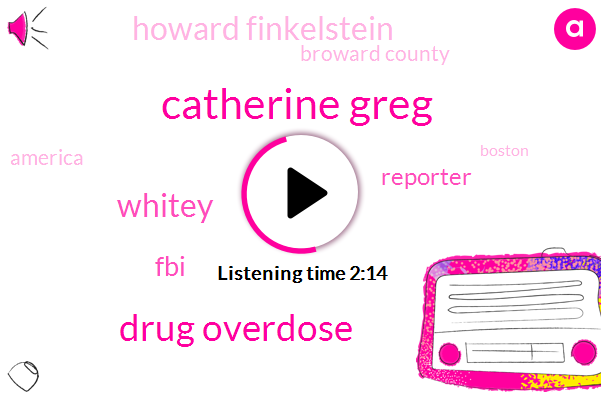 Catherine Greg,Drug Overdose,Whitey,FBI,Reporter,Howard Finkelstein,Broward County,America,Boston,Chicago,Howie Carr