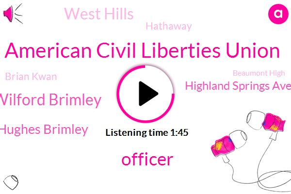 American Civil Liberties Union,Officer,Wilford Brimley,Howard Hughes Brimley,Highland Springs Avenues,West Hills,Hathaway,Brian Kwan,Beaumont High,Pomona Police Department,Titan,David,U. S Marine
