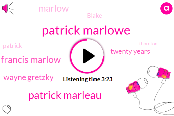 Patrick Marlowe,Patrick Marleau,Five,Francis Marlow,Wayne Gretzky,Twenty Years,Marlow,Blake,Patrick,Thornton,One Thousand,Jerome Mcginlay,Four,Adam,Jason,Six Seasons,Francis Joe Thornton,Twenty-Seven Mill,One Issue,Ninety Eight