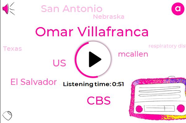 United States,CBS,Omar Villafranca,El Salvador,Respiratory Distress,Mcallen,San Antonio,Fever,Nebraska,Texas,Ten Year,Eight Months