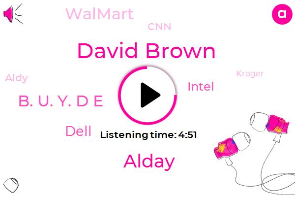 Walmart,Dell,CNN,Intel,Technology Advisor,Aldy,David Brown,United States,Kroger,Facebook,Amazon,Alday,B. U. Y. D E,Hannaford,America,Twenty Twenty,Foodline,Forty Five Percent